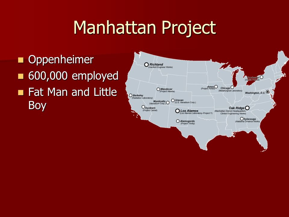 Manhattan Project Oppenheimer Oppenheimer 600,000 employed 600,000 employed Fat Man and Little Boy Fat Man and Little Boy