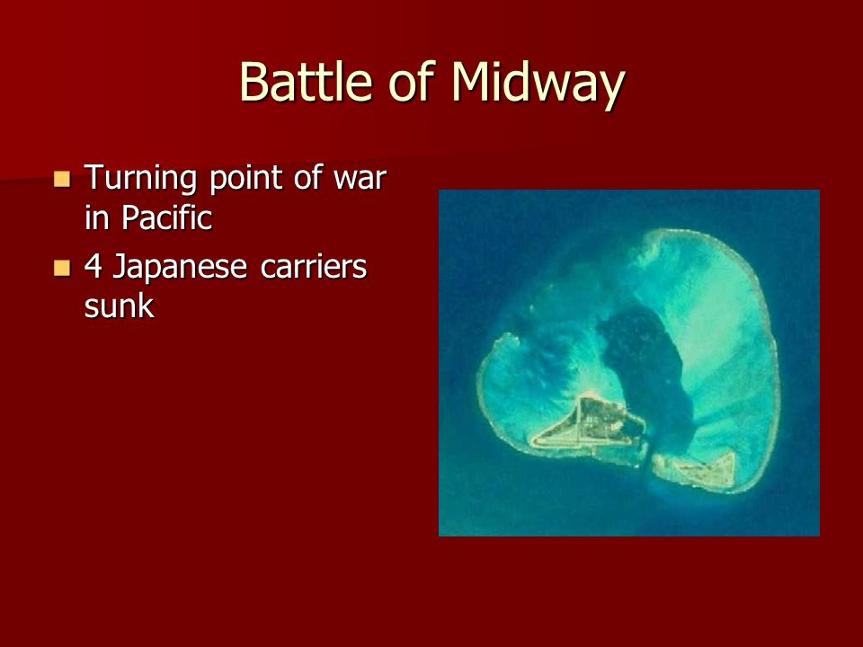 Battle of Midway Turning point of war in Pacific Turning point of war in Pacific 4 Japanese carriers sunk 4 Japanese carriers sunk
