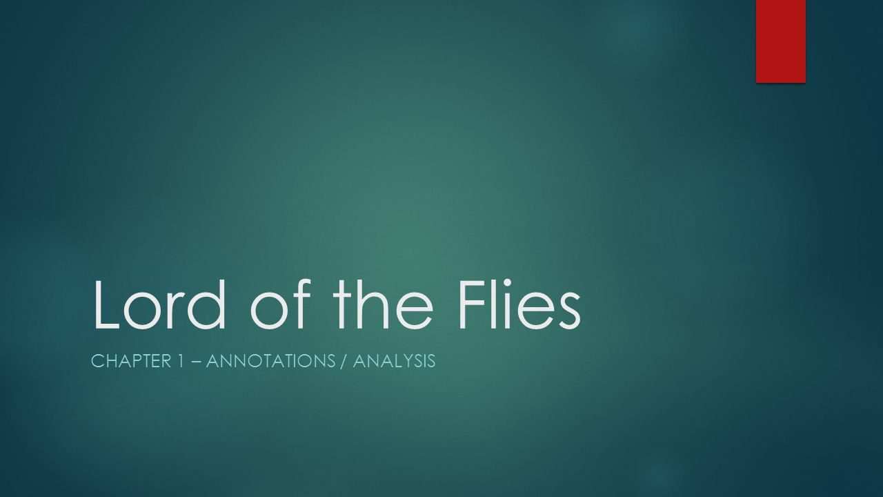 Lord of the Flies CHAPTER 1 – ANNOTATIONS / ANALYSIS