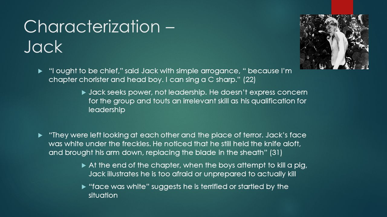 "Characterization – Jack  ""I ought to be chief,"" said Jack with simple arrogance, "" because I'm chapter chorister and head boy. I can sing a C sharp."""