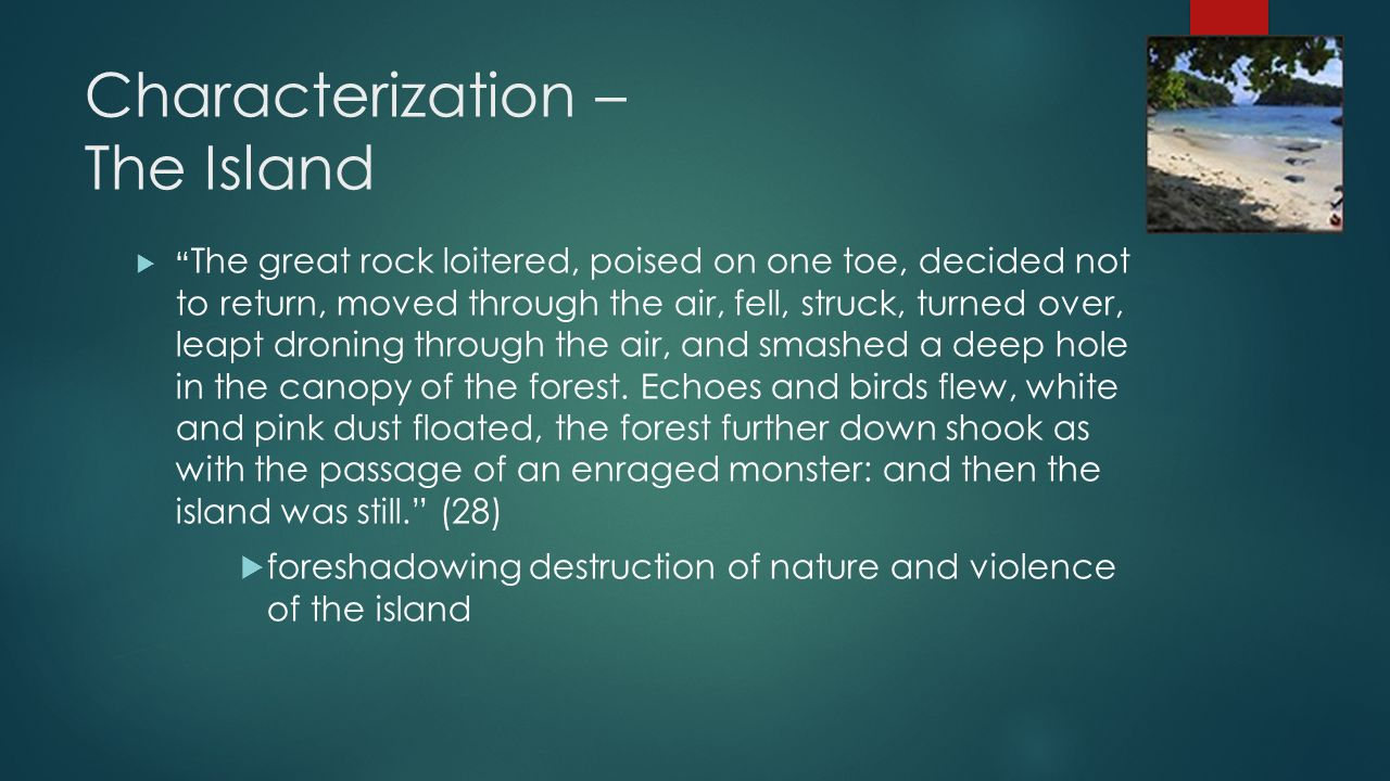 "Characterization – The Island  "" The great rock loitered, poised on one toe, decided not to return, moved through the air, fell, struck, turned over,"
