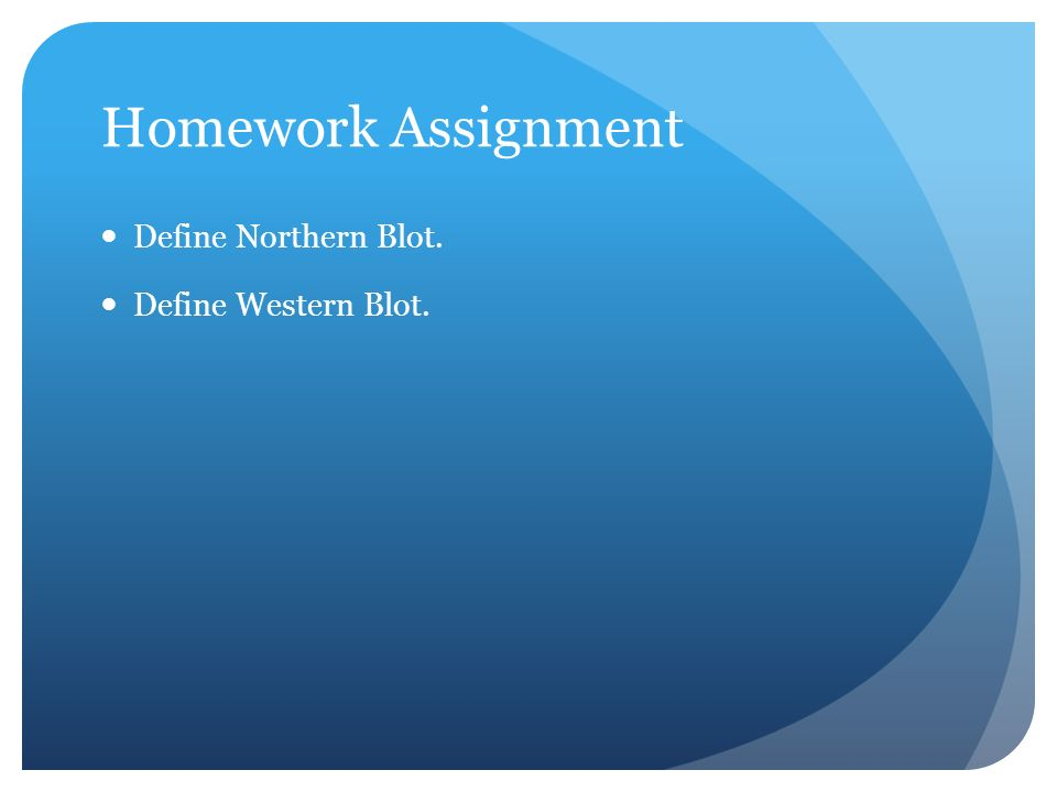 Homework Assignment Define Northern Blot. Define Western Blot.