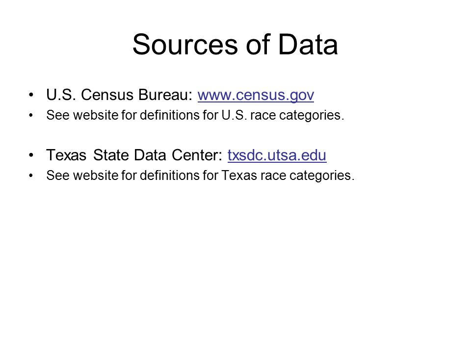 Sources of Data U.S. Census Bureau:   See website for definitions for U.S.