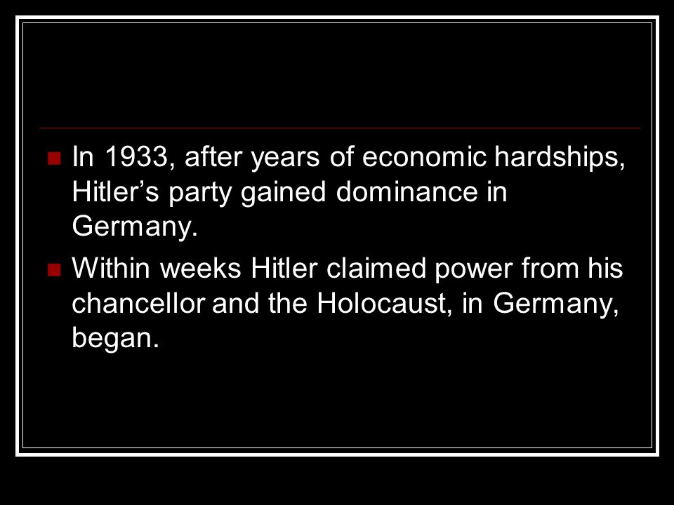 In 1933, after years of economic hardships, Hitler's party gained dominance in Germany.