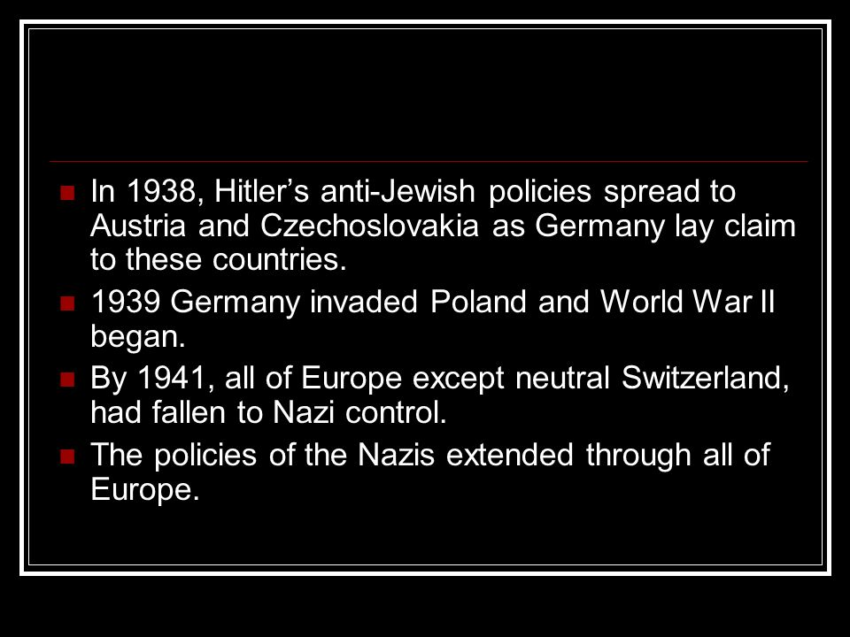 In 1938, Hitler's anti-Jewish policies spread to Austria and Czechoslovakia as Germany lay claim to these countries.
