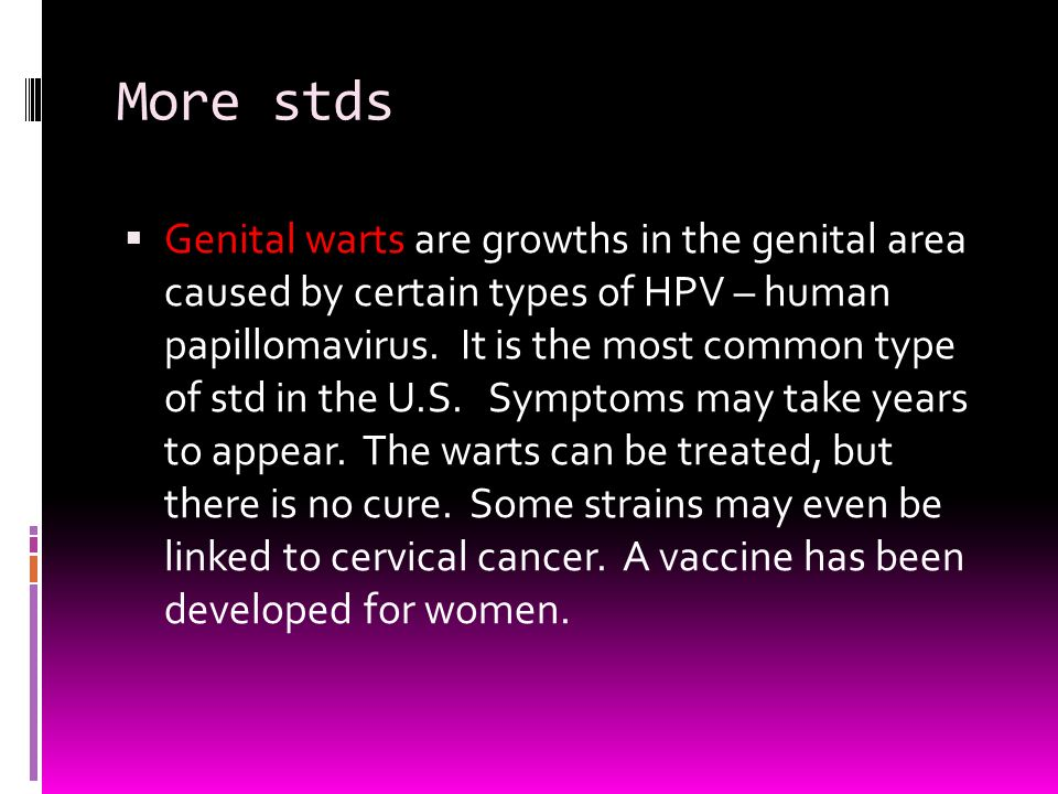 More stds  Genital warts are growths in the genital area caused by certain types of HPV – human papillomavirus.