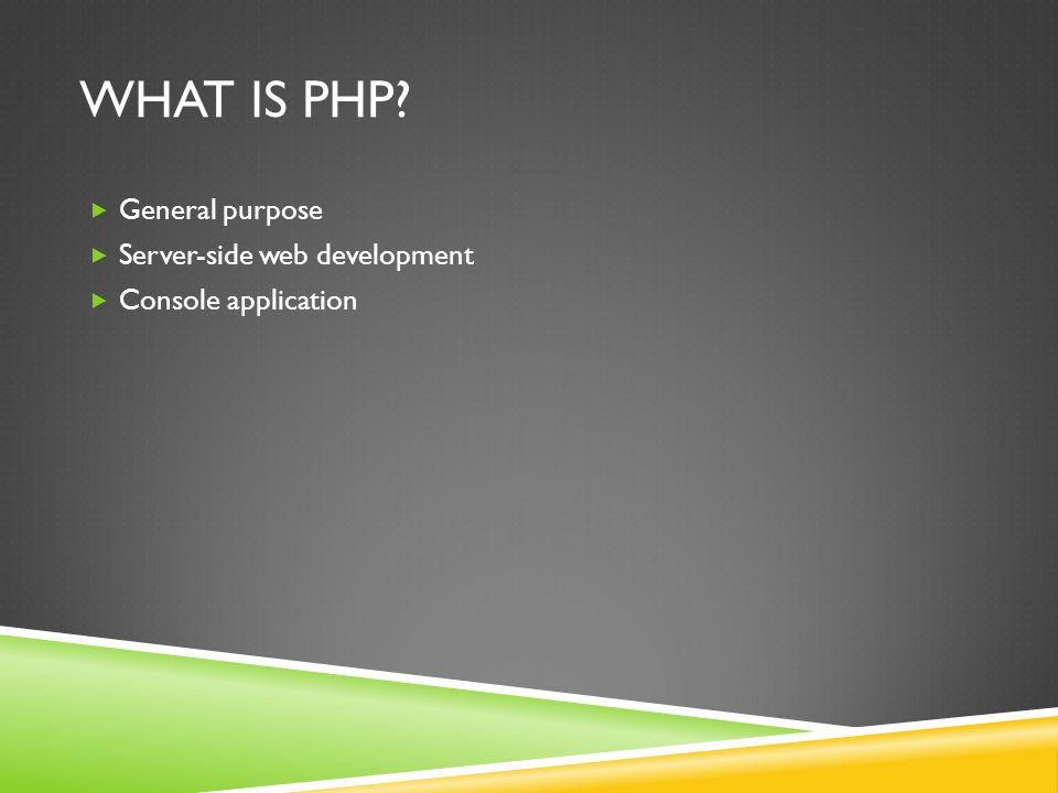WHAT IS PHP  General purpose  Server-side web development  Console application