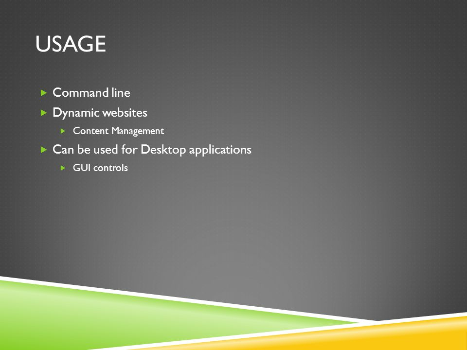 USAGE  Command line  Dynamic websites  Content Management  Can be used for Desktop applications  GUI controls