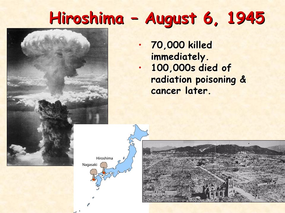 Hiroshima & Nagasaki August 6, 1945: Little Boy dropped on Hiroshima August 9, 1945: Fat Man dropped on Nagasaki Controversial decision made to spare U.S.
