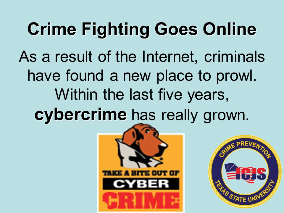cybercrime As a result of the Internet, criminals have found a new place to prowl.