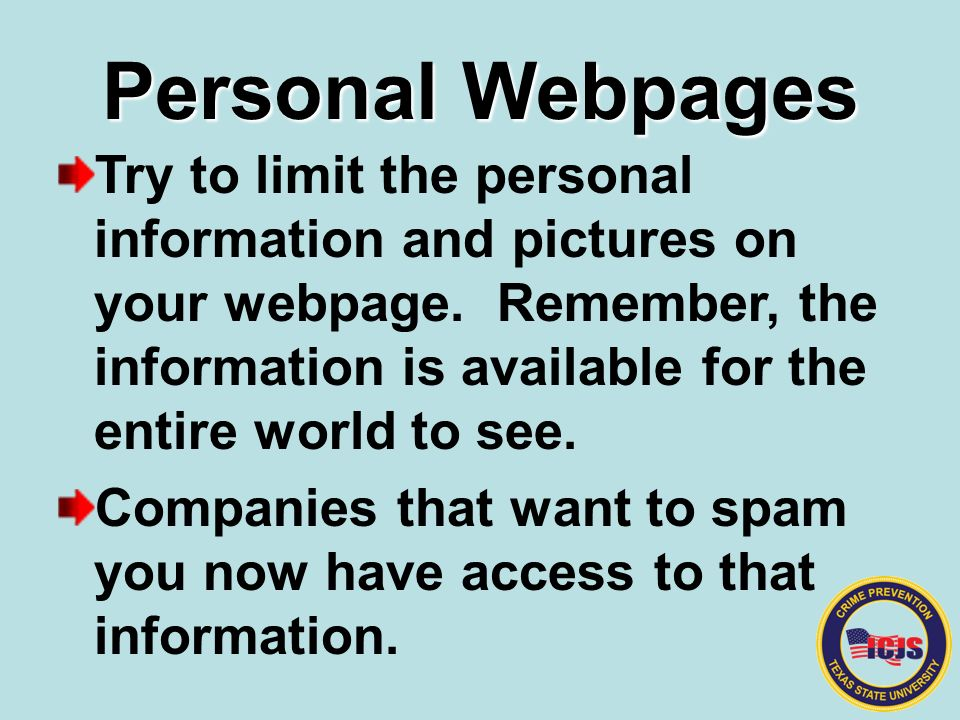 Personal Webpages Try to limit the personal information and pictures on your webpage.