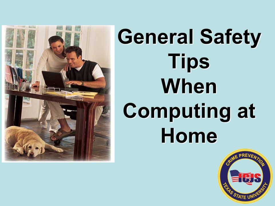 General Safety Tips When Computing at Home