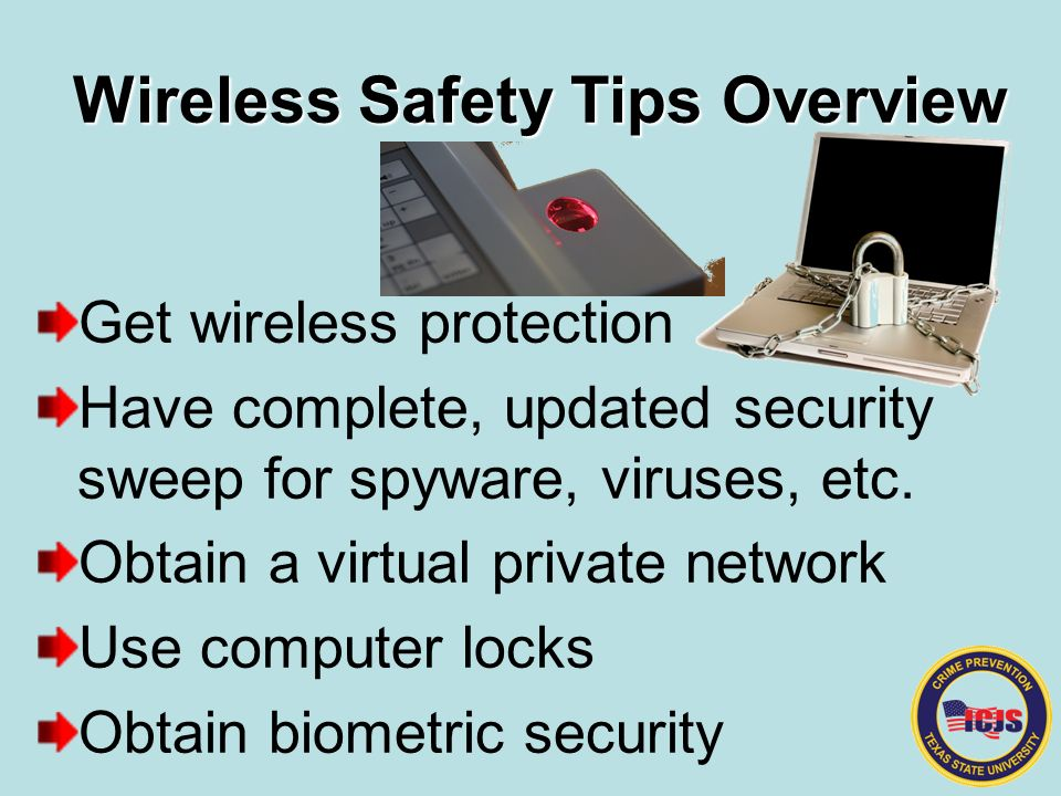 Wireless Safety Tips Overview Get wireless protection Have complete, updated security sweep for spyware, viruses, etc.