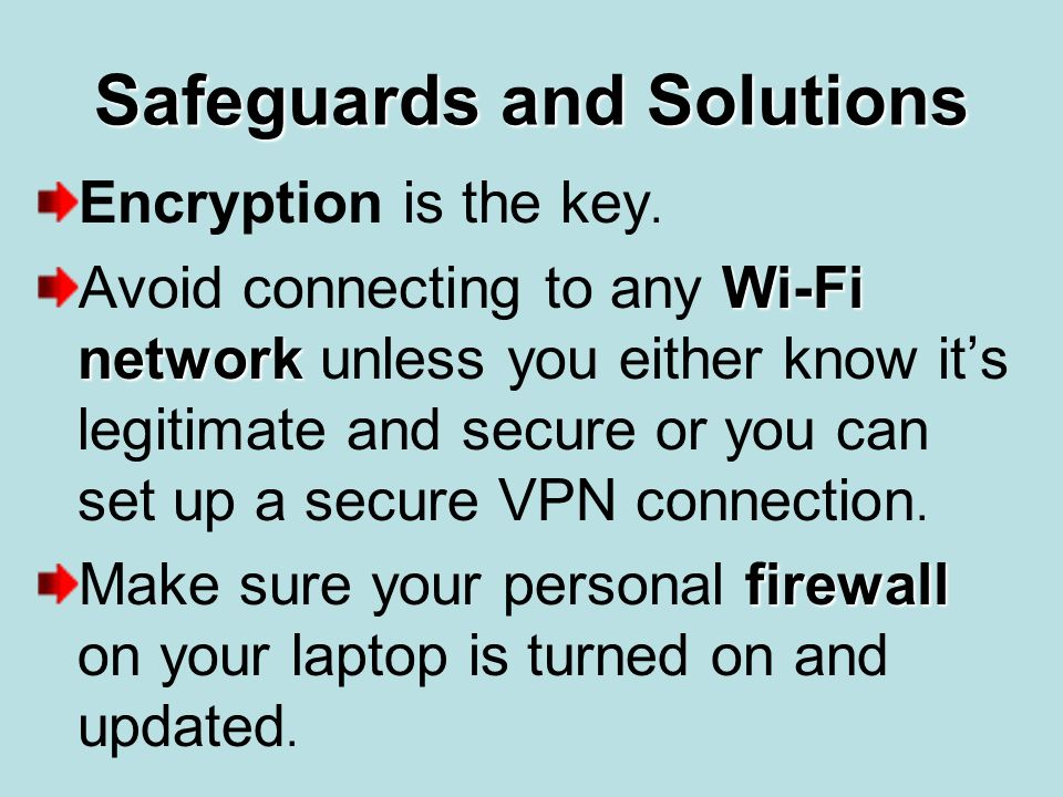 Safeguards and Solutions Encryption is the key.