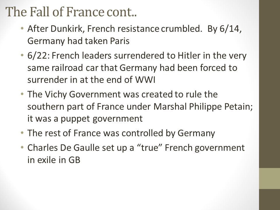 The Fall of France cont.. After Dunkirk, French resistance crumbled.