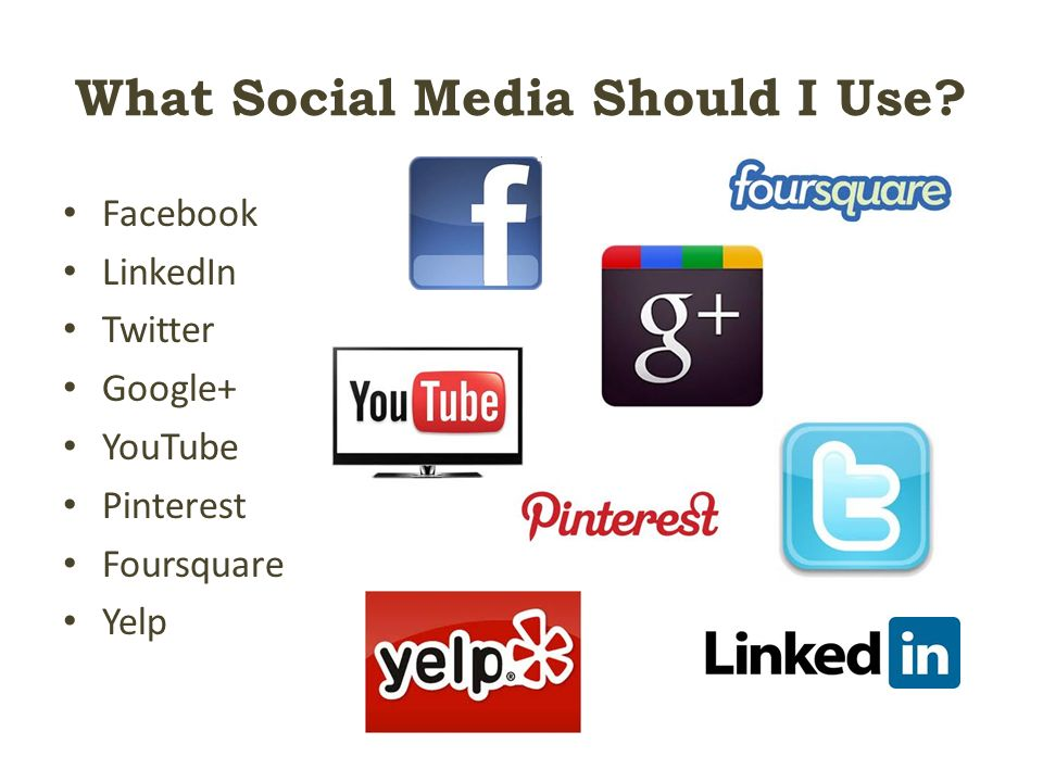 What Social Media Should I Use Facebook LinkedIn Twitter Google+ YouTube Pinterest Foursquare Yelp