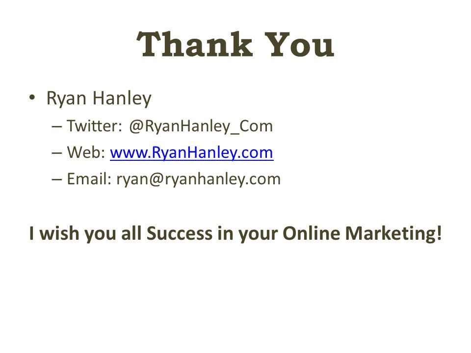 Thank You Ryan Hanley – – Web:   –   I wish you all Success in your Online Marketing!
