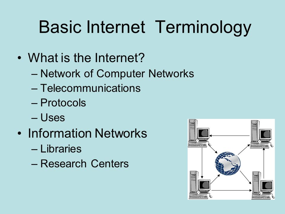 Basic Internet Terminology What is the Internet.