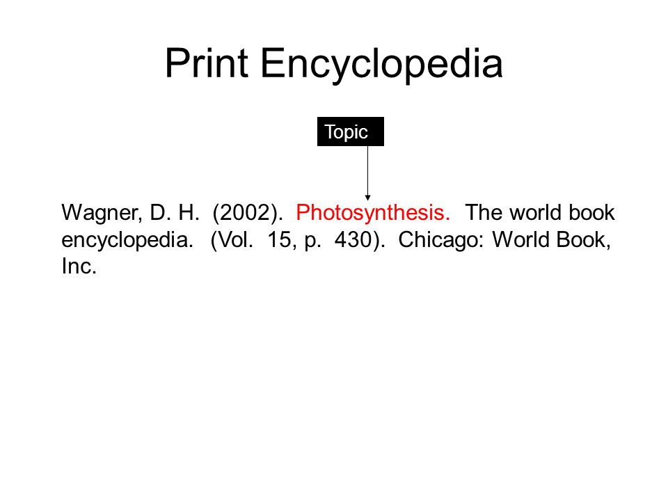 Print Encyclopedia Wagner, D. H. (2002). Photosynthesis.