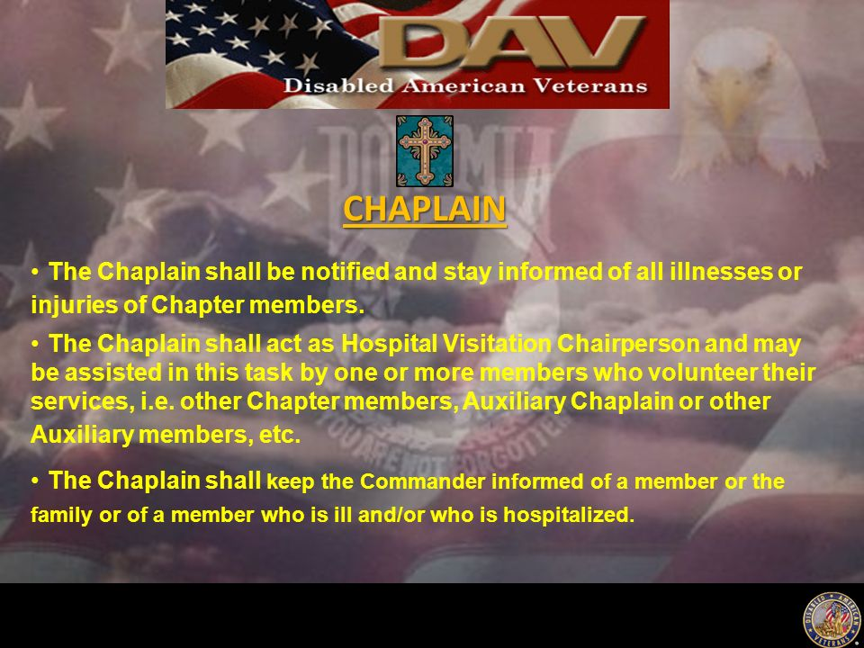 The Chaplain shall be notified and stay informed of all illnesses or injuries of Chapter members.