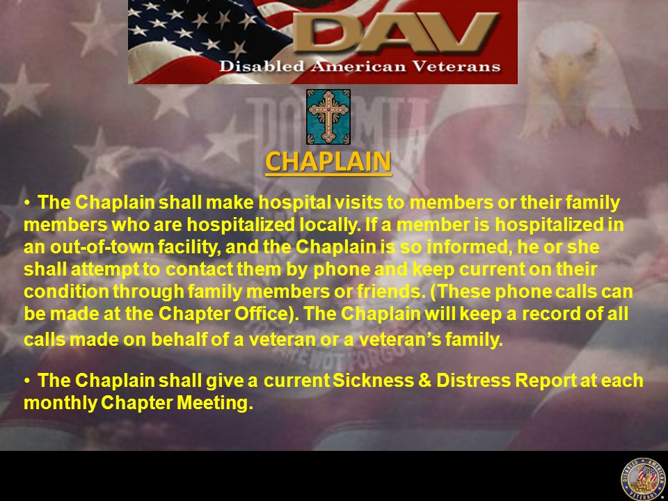 The Chaplain shall make hospital visits to members or their family members who are hospitalized locally.