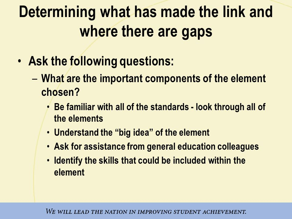 Determining what has made the link and where there are gaps Ask the following questions: – What are the important components of the element chosen.