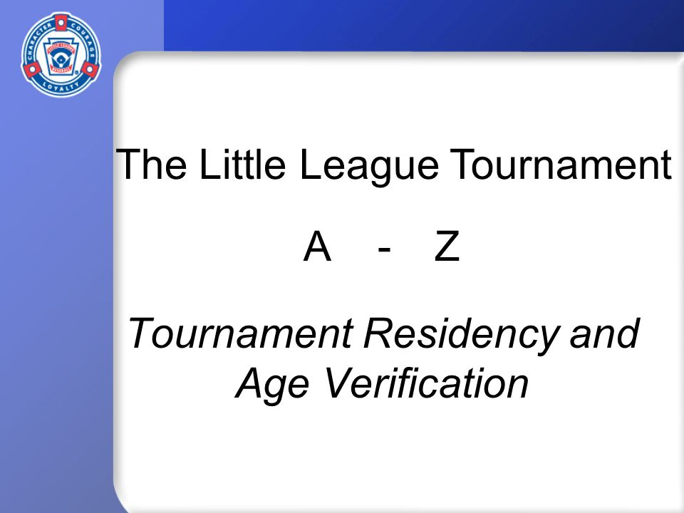 Tournament Residency and Age Verification The Little League ...