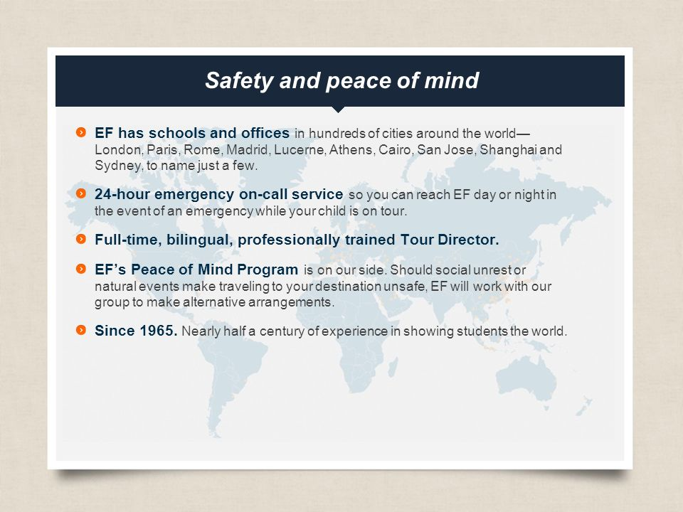eftours.com Safety and peace of mind EF has schools and offices in hundreds of cities around the world— London, Paris, Rome, Madrid, Lucerne, Athens, Cairo, San Jose, Shanghai and Sydney, to name just a few.
