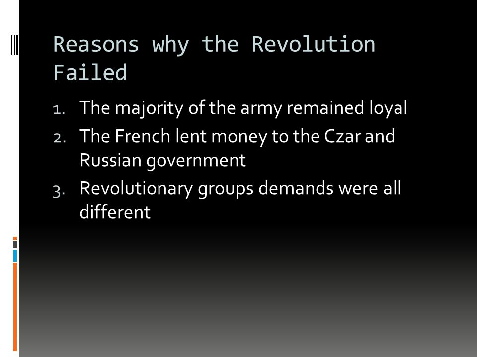 Reasons why the Revolution Failed 1. The majority of the army remained loyal 2.
