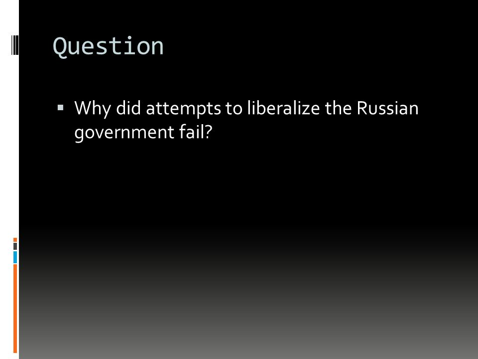 Question  Why did attempts to liberalize the Russian government fail