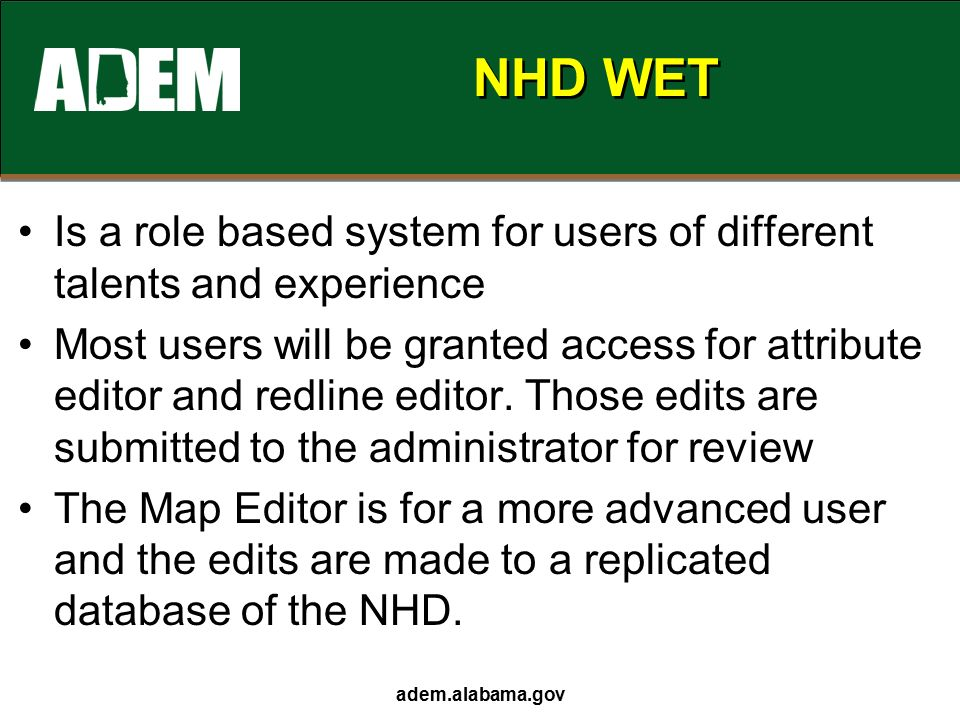 NHD WET Is a role based system for users of different talents and experience Most users will be granted access for attribute editor and redline editor.