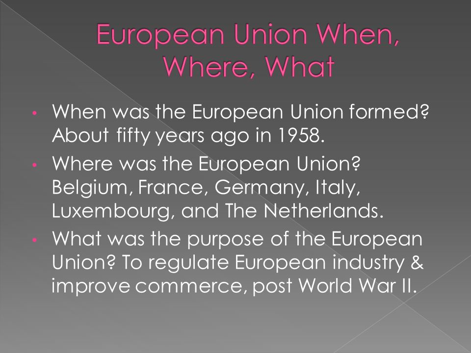 When was the European Union formed. About fifty years ago in