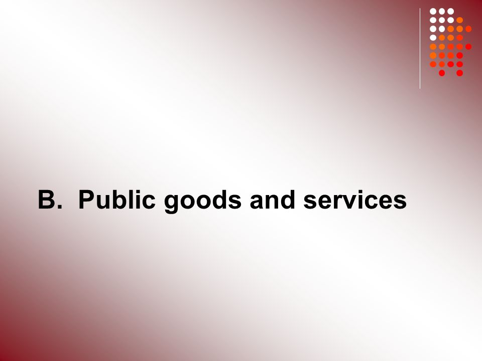 B. Public goods and services