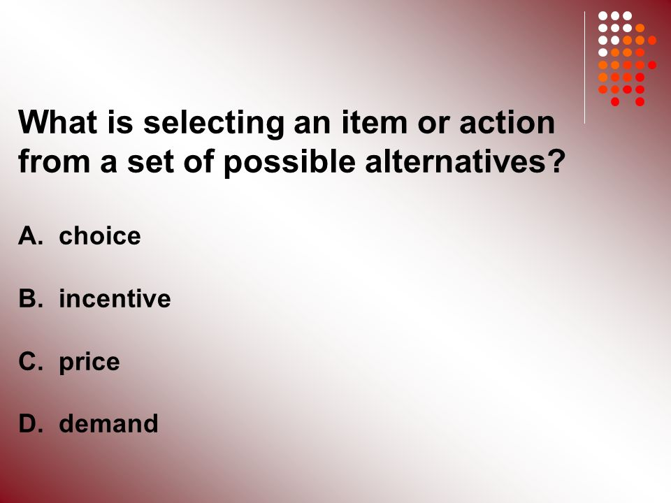 What is selecting an item or action from a set of possible alternatives.
