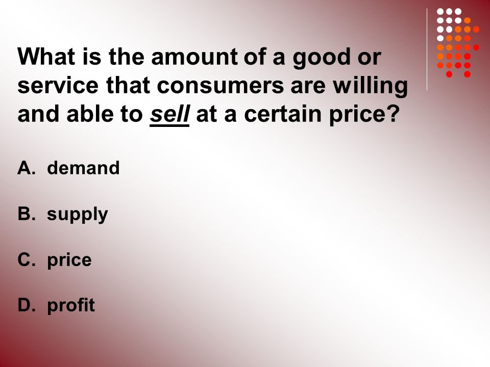 What is the amount of a good or service that consumers are willing and able to sell at a certain price.