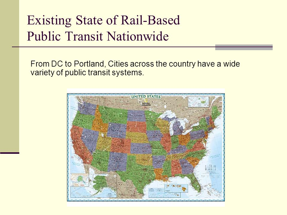 Existing State of Rail-Based Public Transit Nationwide From DC to Portland, Cities across the country have a wide variety of public transit systems.