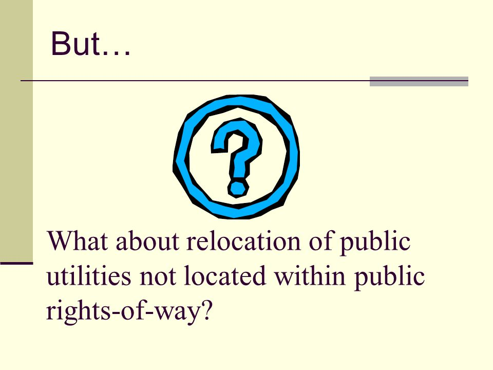 What about relocation of public utilities not located within public rights-of-way But…