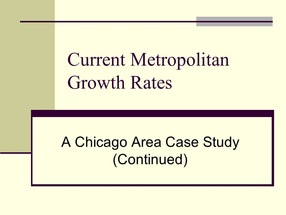 Current Metropolitan Growth Rates A Chicago Area Case Study (Continued)