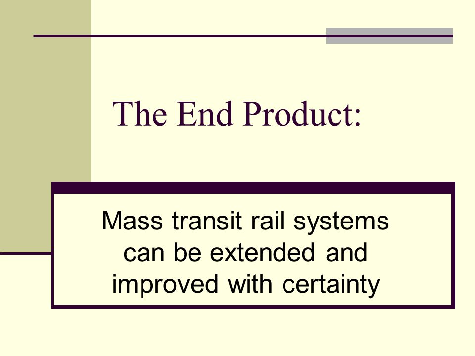 The End Product: Mass transit rail systems can be extended and improved with certainty