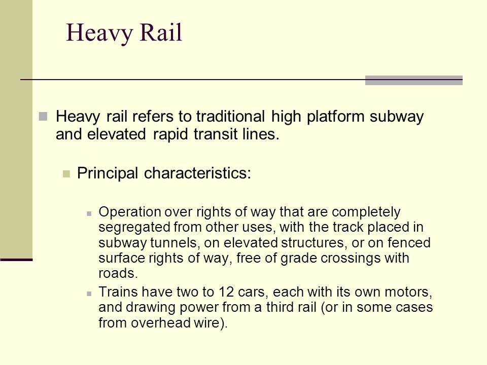 Heavy Rail Heavy rail refers to traditional high platform subway and elevated rapid transit lines.