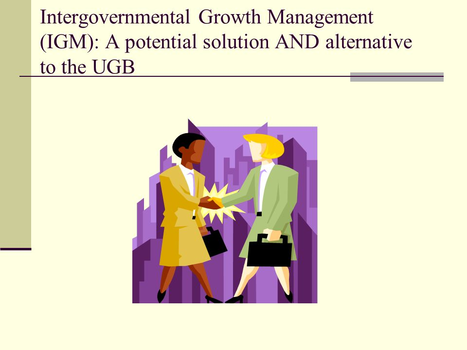Intergovernmental Growth Management (IGM): A potential solution AND alternative to the UGB