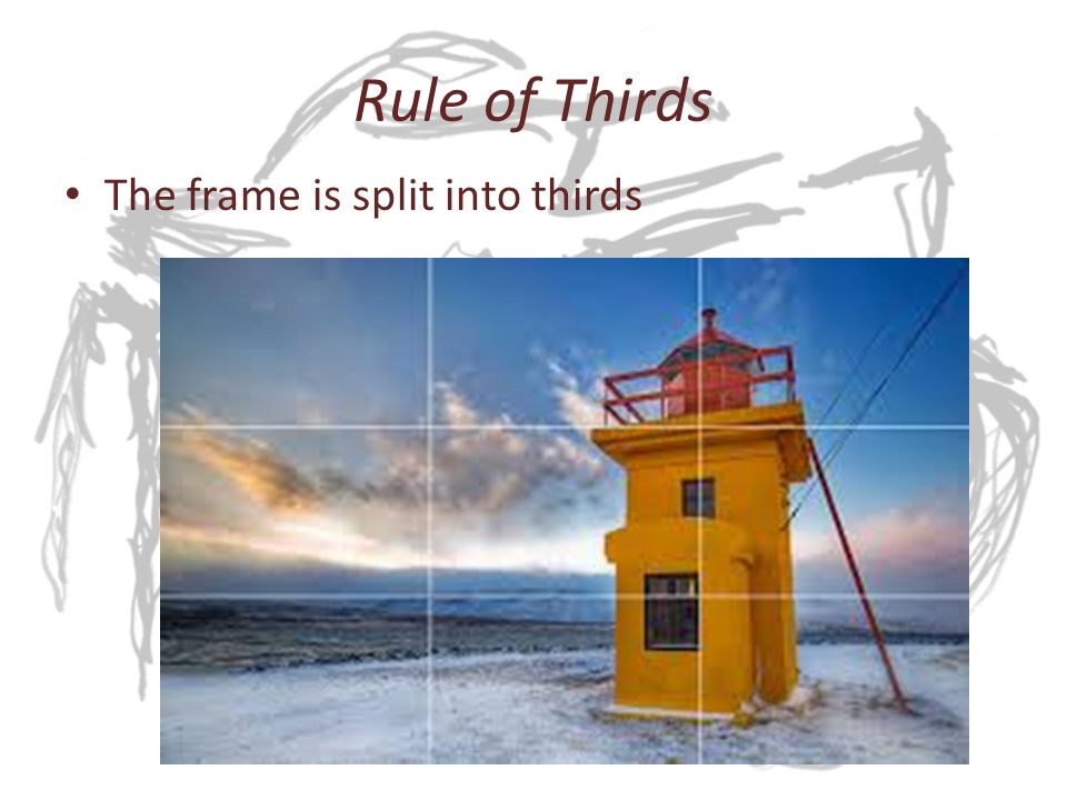 Rule of Thirds The frame is split into thirds