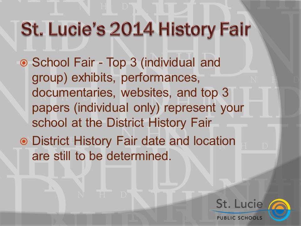  School Fair - Top 3 (individual and group) exhibits, performances, documentaries, websites, and top 3 papers (individual only) represent your school at the District History Fair  District History Fair date and location are still to be determined.
