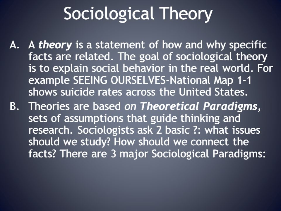 Sociological Theory A.A theory is a statement of how and why specific facts are related.