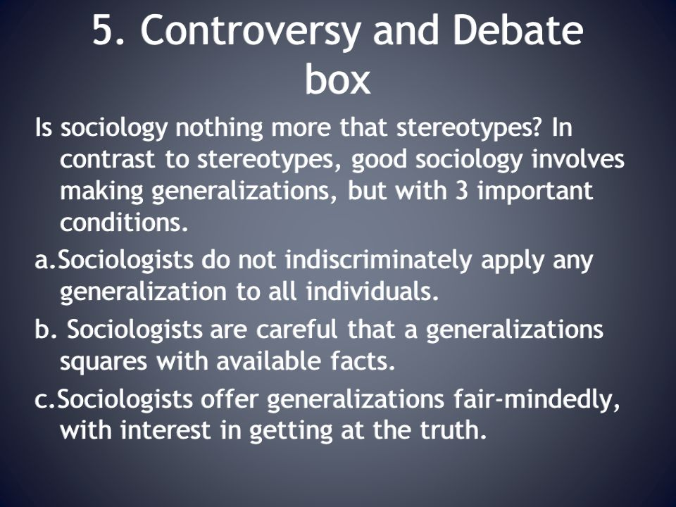 5. Controversy and Debate box Is sociology nothing more that stereotypes.
