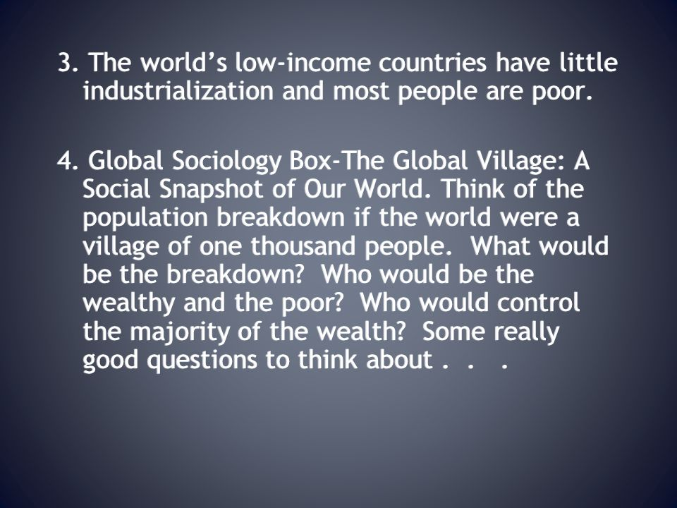 3. The world's low-income countries have little industrialization and most people are poor.