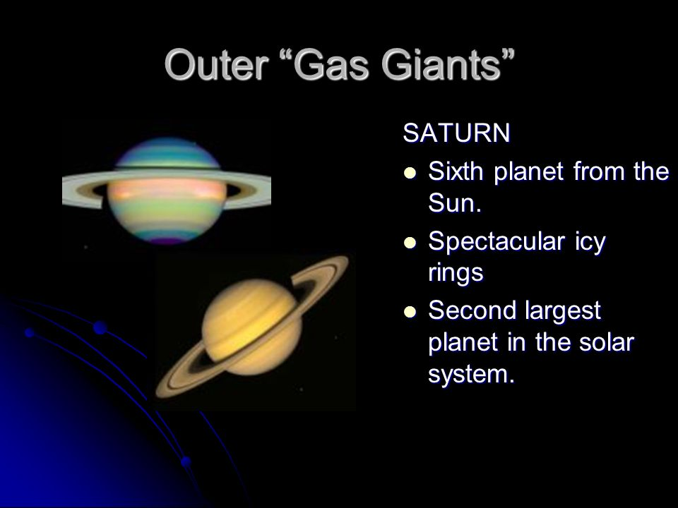 Outer Gas Giants SATURN Sixth planet from the Sun.