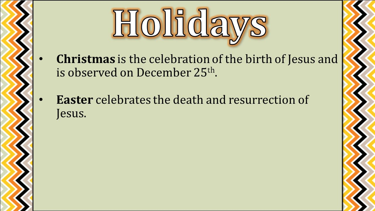 Christmas is the celebration of the birth of Jesus and is observed on December 25 th.