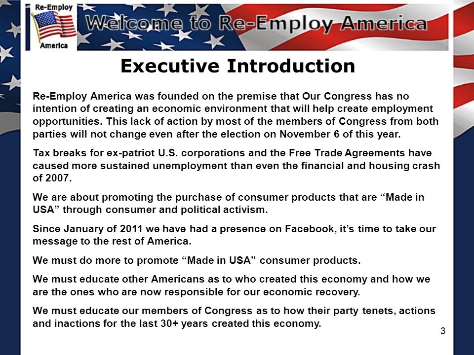 3 Executive Introduction Re-Employ America was founded on the premise that Our Congress has no intention of creating an economic environment that will help create employment opportunities.