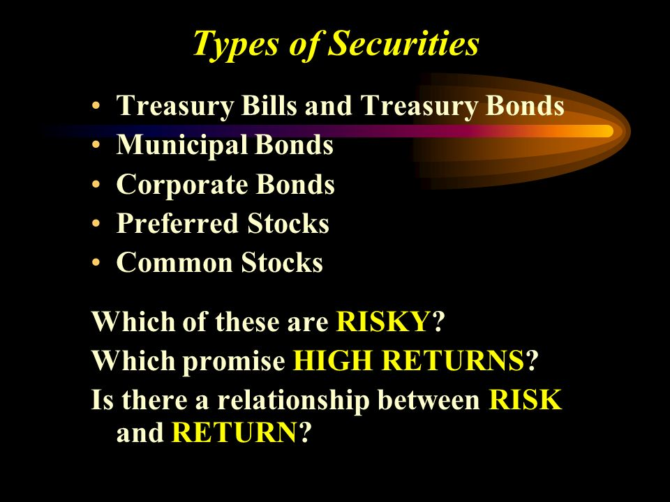 Types of Securities Treasury Bills and Treasury Bonds Municipal Bonds Corporate Bonds Preferred Stocks Common Stocks Which of these are RISKY.
